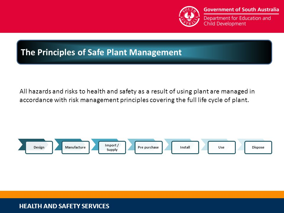 HEALTH AND SAFETY SERVICES The Principles of Safe Plant Management All hazards and risks to health and safety as a result of using plant are managed i