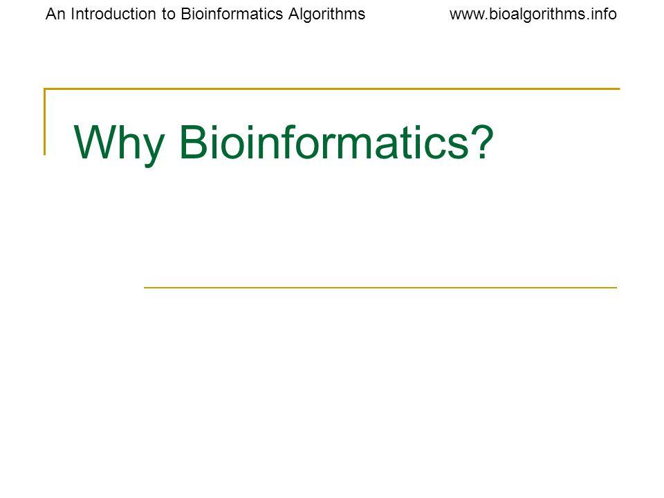 www.bioalgorithms.infoAn Introduction to Bioinformatics Algorithms Why Bioinformatics?