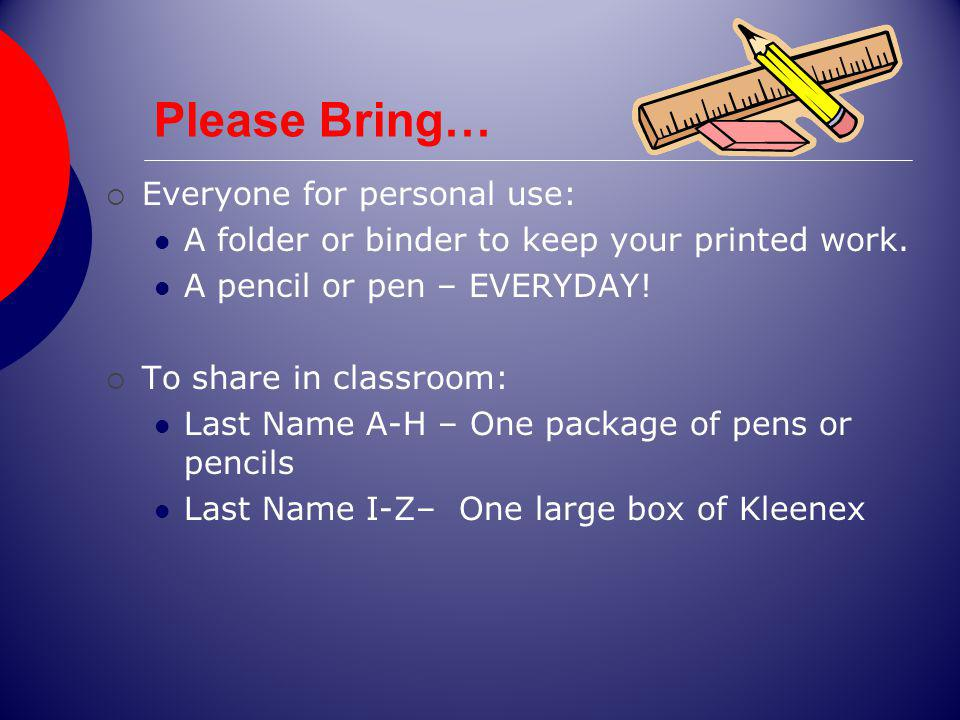 Please Bring… Everyone for personal use: A folder or binder to keep your printed work.