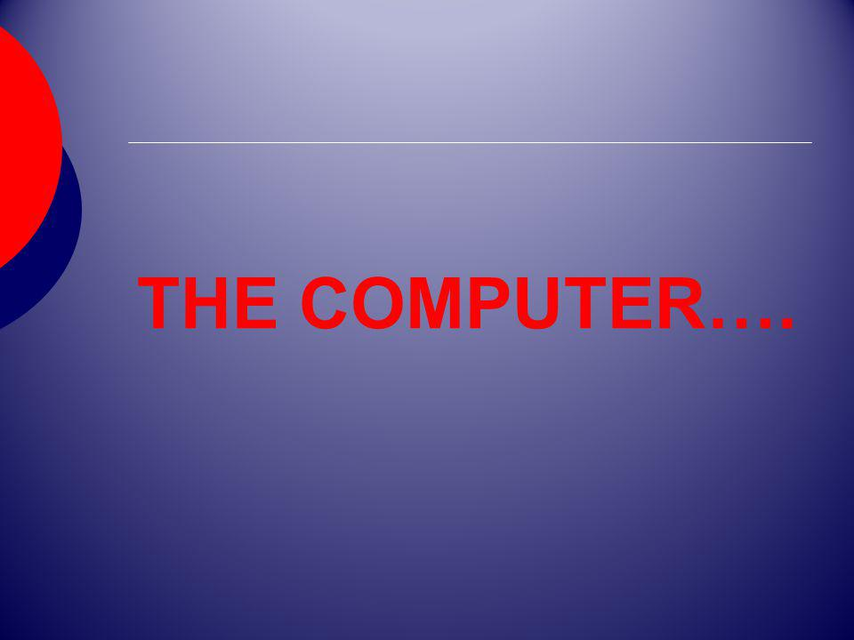 THE COMPUTER….