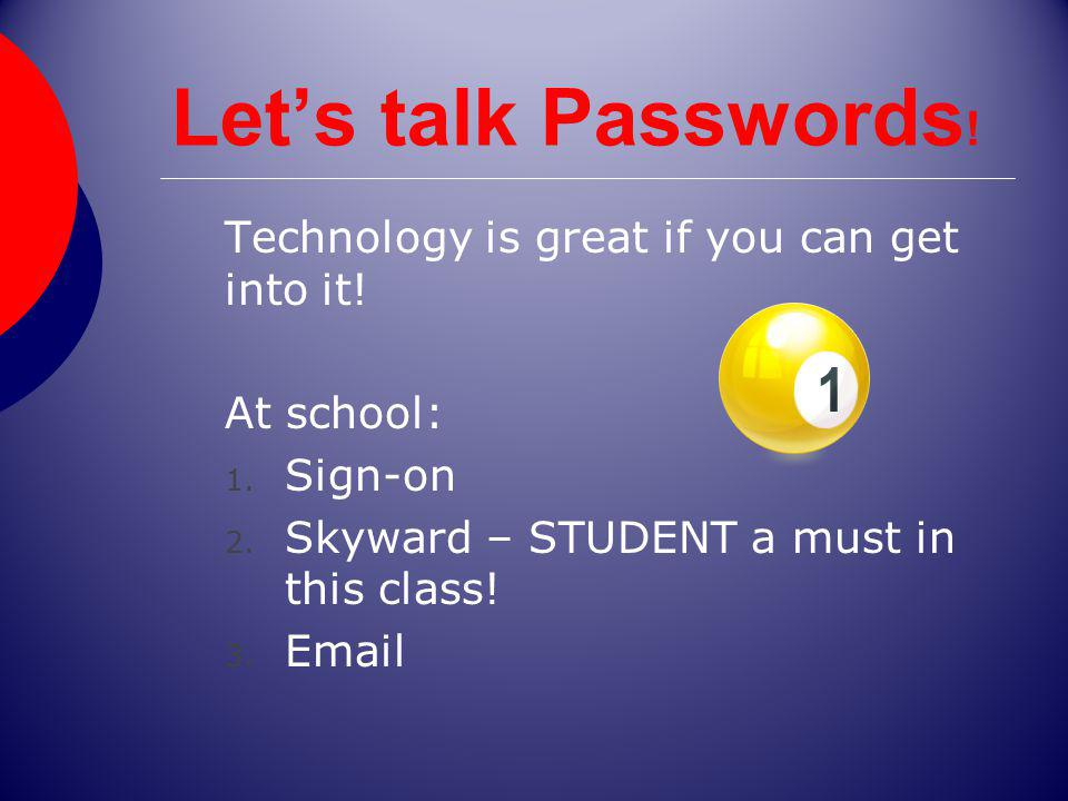 Lets talk Passwords . Technology is great if you can get into it.