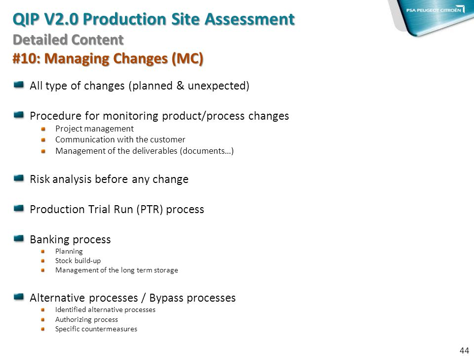 All type of changes (planned & unexpected) Procedure for monitoring product/process changes Project management Communication with the customer Managem