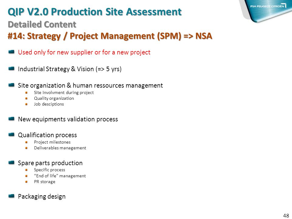 Used only for new supplier or for a new project Industrial Strategy & Vision (=> 5 yrs) Site organization & human ressources management Site Involvmen