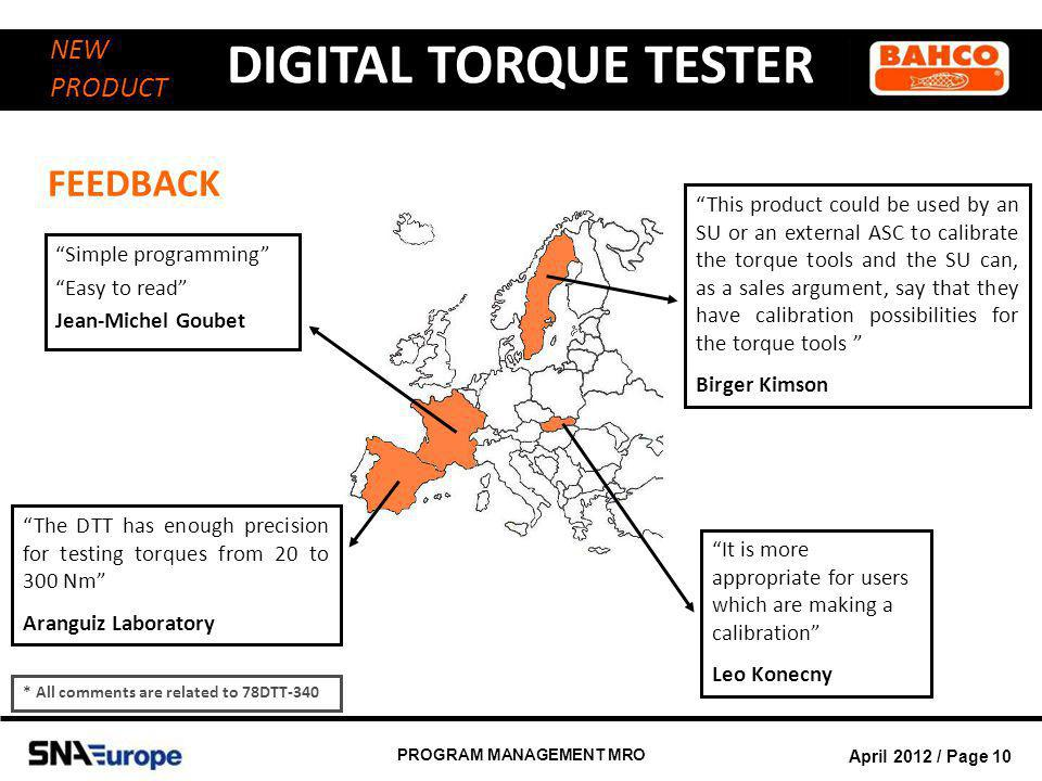 April 2012 / Page 10 PROGRAM MANAGEMENT MRO DIGITAL TORQUE TESTER NEW PRODUCT FEEDBACK The DTT has enough precision for testing torques from 20 to 300