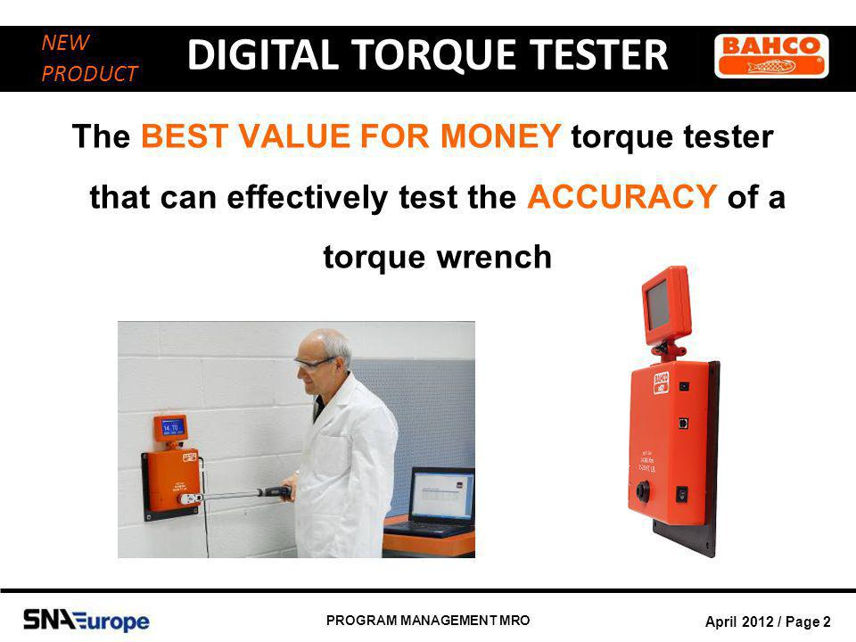 April 2012 / Page 3 PROGRAM MANAGEMENT MRO DIGITAL TORQUE TESTER NEW PRODUCT BACKGROUND In order to expand our current torque tools assortment, a digital torque tester has been developed It is important to keep the torque tools in peak calibration condition.