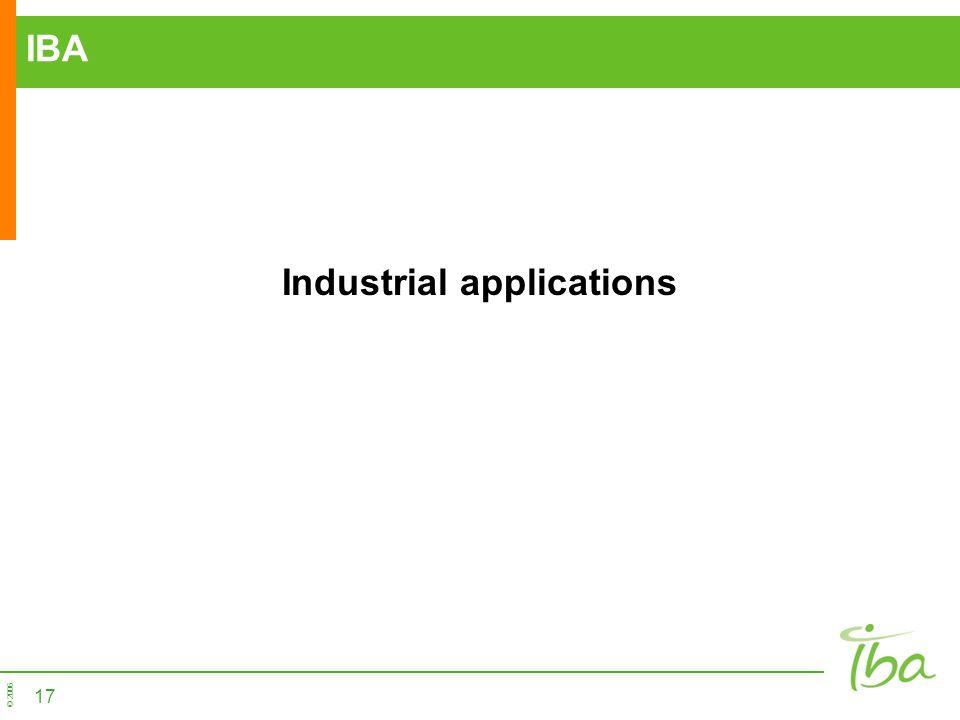 © 2006 17 IBA Industrial applications