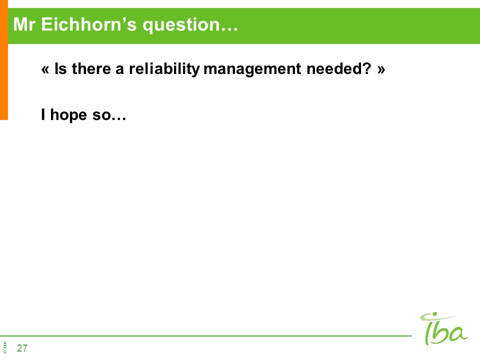 © 2006 Mr Eichhorns question… « Is there a reliability management needed? » I hope so… 27