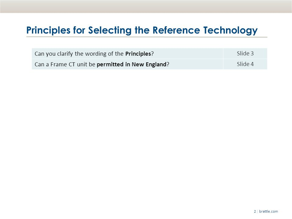 | brattle.com2 Principles for Selecting the Reference Technology Can you clarify the wording of the Principles.