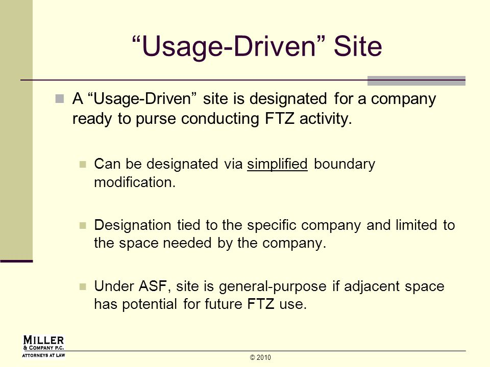 © 2010 Usage-Driven Site A Usage-Driven site is designated for a company ready to purse conducting FTZ activity.