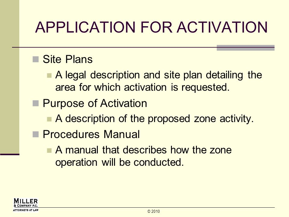 © 2010 APPLICATION FOR ACTIVATION Site Plans A legal description and site plan detailing the area for which activation is requested.