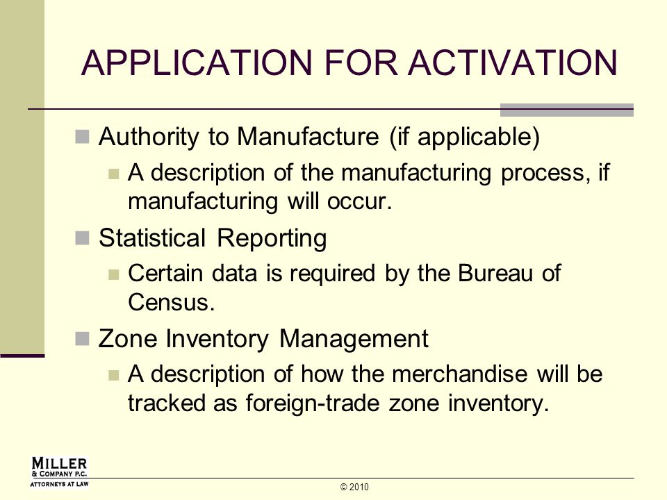 © 2010 APPLICATION FOR ACTIVATION Authority to Manufacture (if applicable) A description of the manufacturing process, if manufacturing will occur.