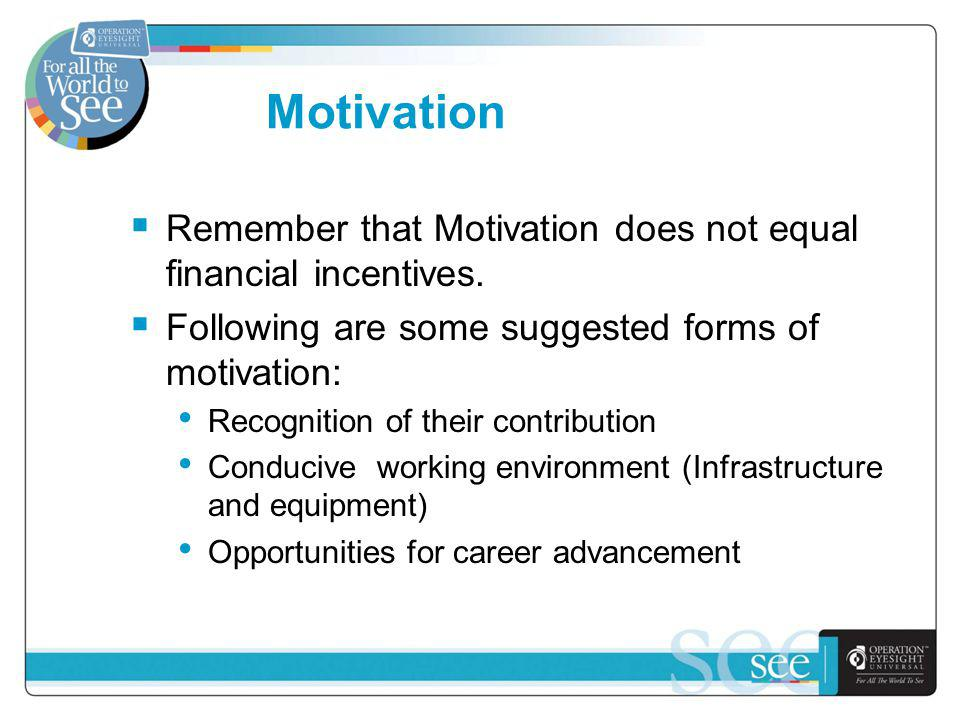 Motivation Remember that Motivation does not equal financial incentives.
