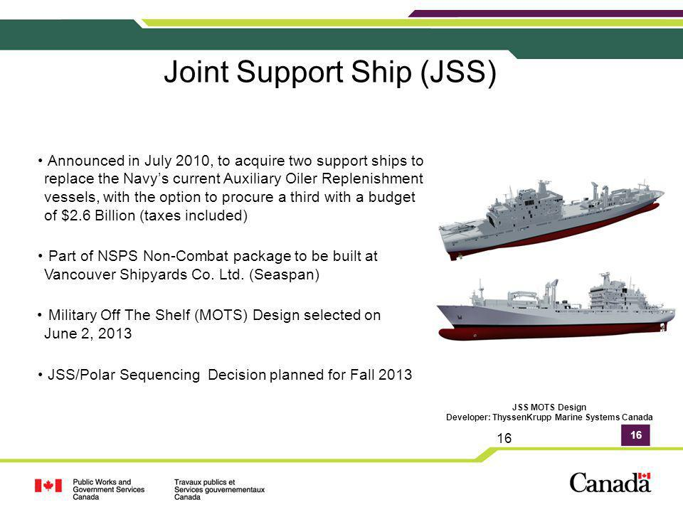 16 Joint Support Ship (JSS) Announced in July 2010, to acquire two support ships to replace the Navys current Auxiliary Oiler Replenishment vessels, w