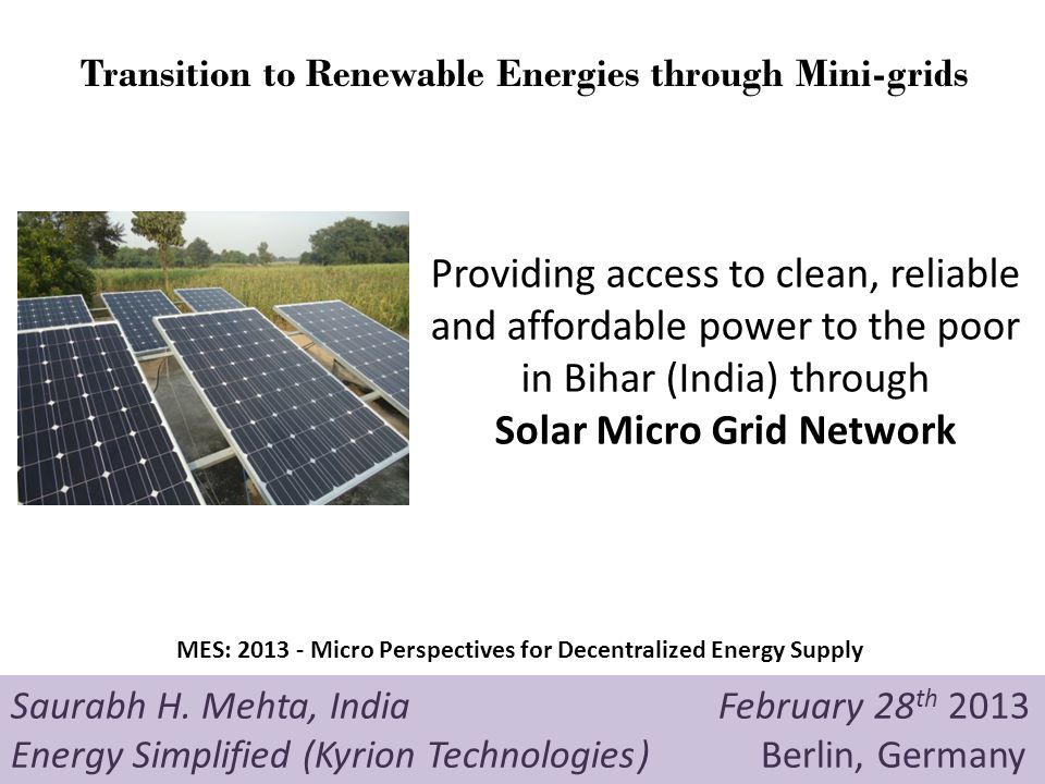 Providing access to clean, reliable and affordable power to the poor in Bihar (India) through Solar Micro Grid Network Saurabh H.
