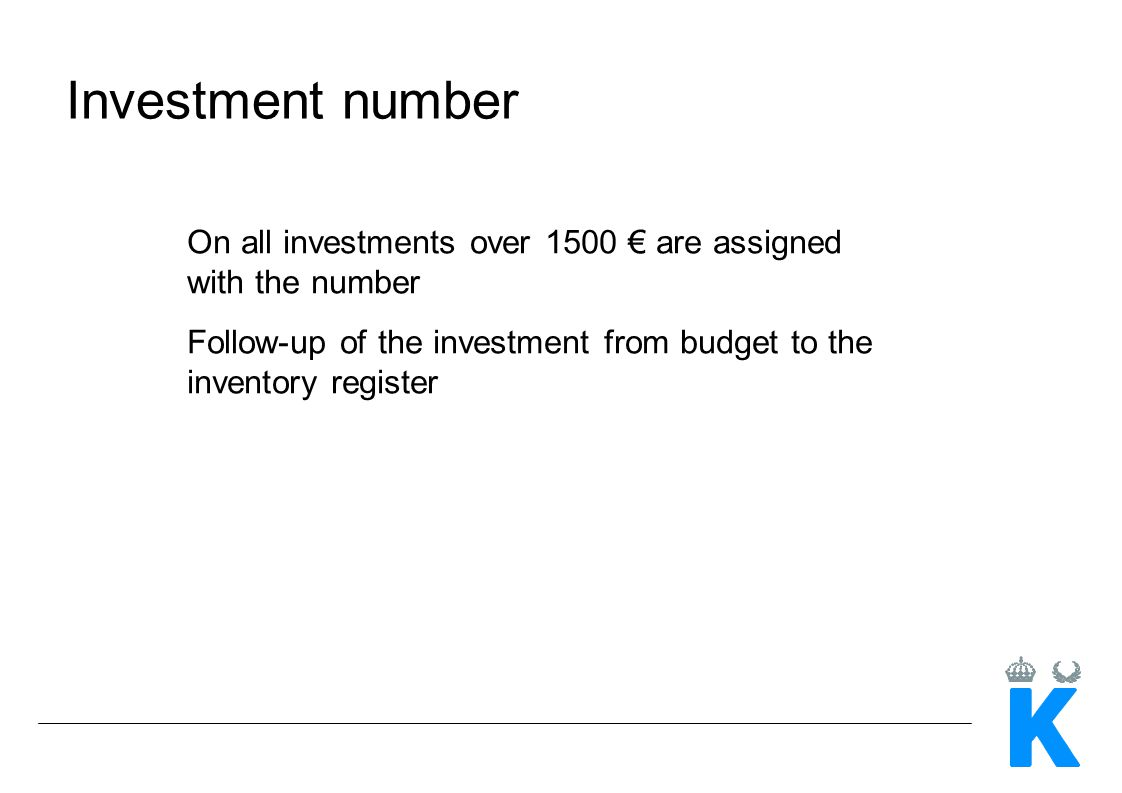 Investment number On all investments over 1500 are assigned with the number Follow-up of the investment from budget to the inventory register