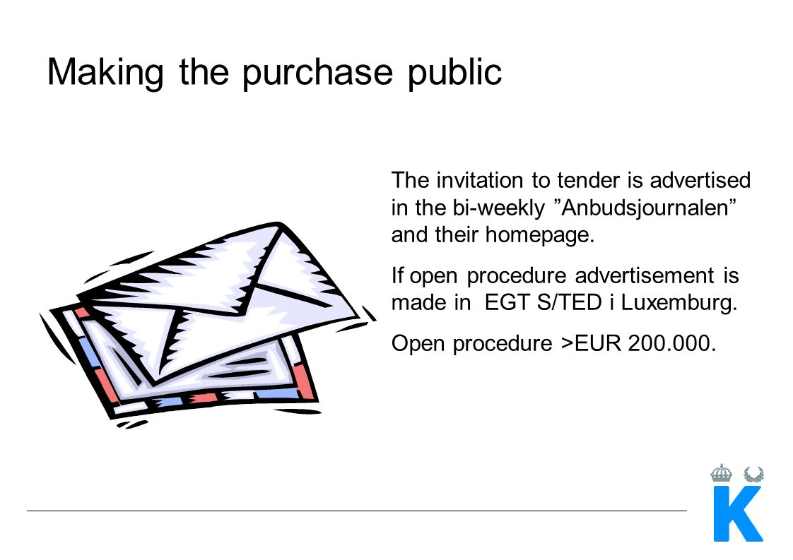 Making the purchase public The invitation to tender is advertised in the bi-weekly Anbudsjournalen and their homepage. If open procedure advertisement