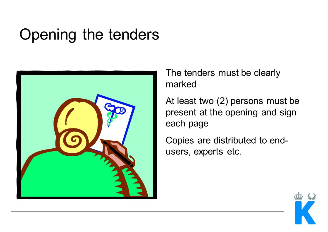 Opening the tenders The tenders must be clearly marked At least two (2) persons must be present at the opening and sign each page Copies are distribut
