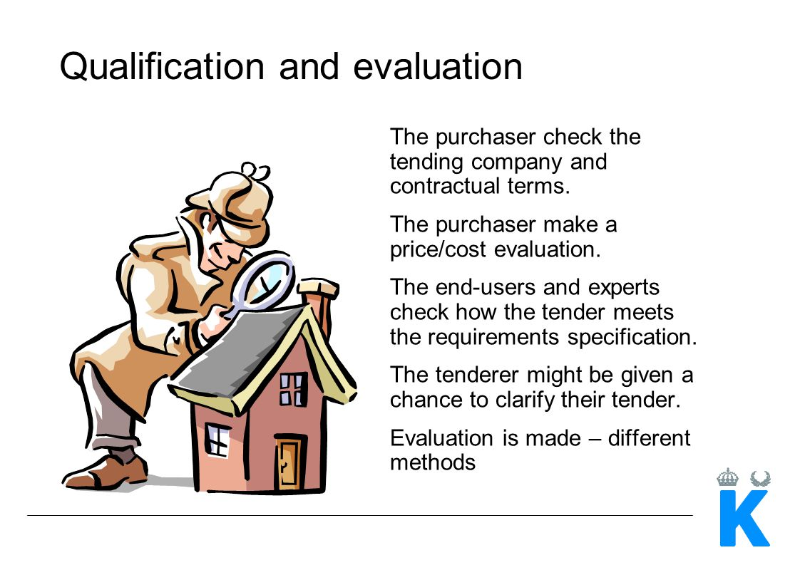 Qualification and evaluation The purchaser check the tending company and contractual terms. The purchaser make a price/cost evaluation. The end-users