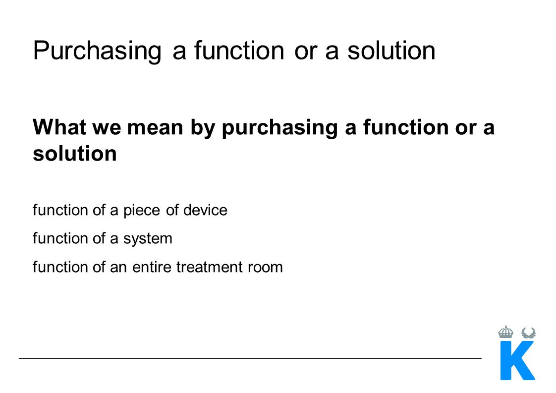 What we mean by purchasing a function or a solution function of a piece of device function of a system function of an entire treatment room Purchasing
