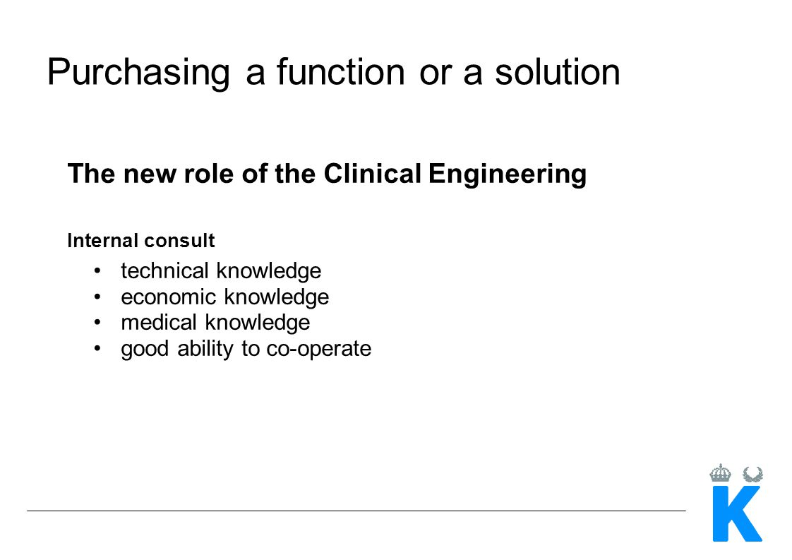 The new role of the Clinical Engineering Internal consult technical knowledge economic knowledge medical knowledge good ability to co-operate Purchasi