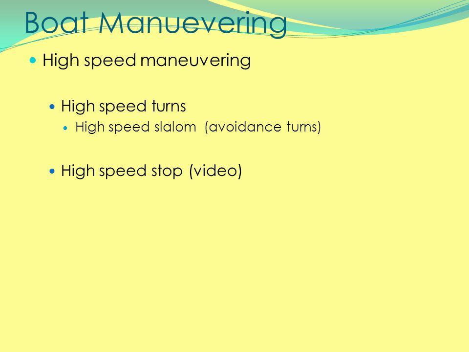 Boat Manuevering High speed maneuvering High speed turns High speed slalom (avoidance turns) High speed stop (video)