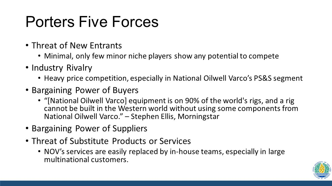 Porters Five Forces Threat of New Entrants Minimal, only few minor niche players show any potential to compete Industry Rivalry Heavy price competitio