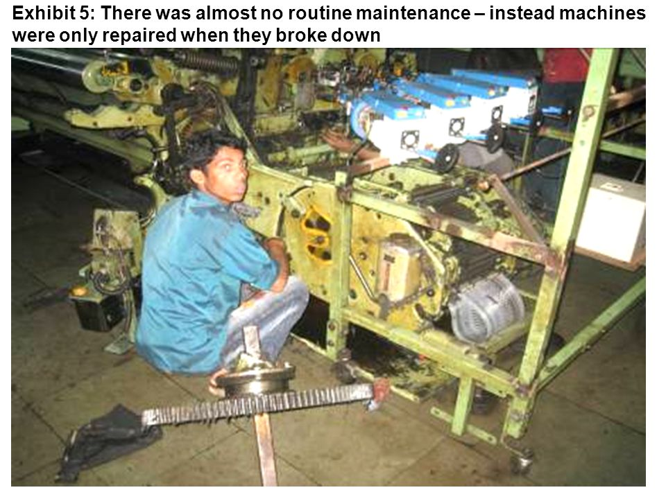 Exhibit 5: There was almost no routine maintenance – instead machines were only repaired when they broke down