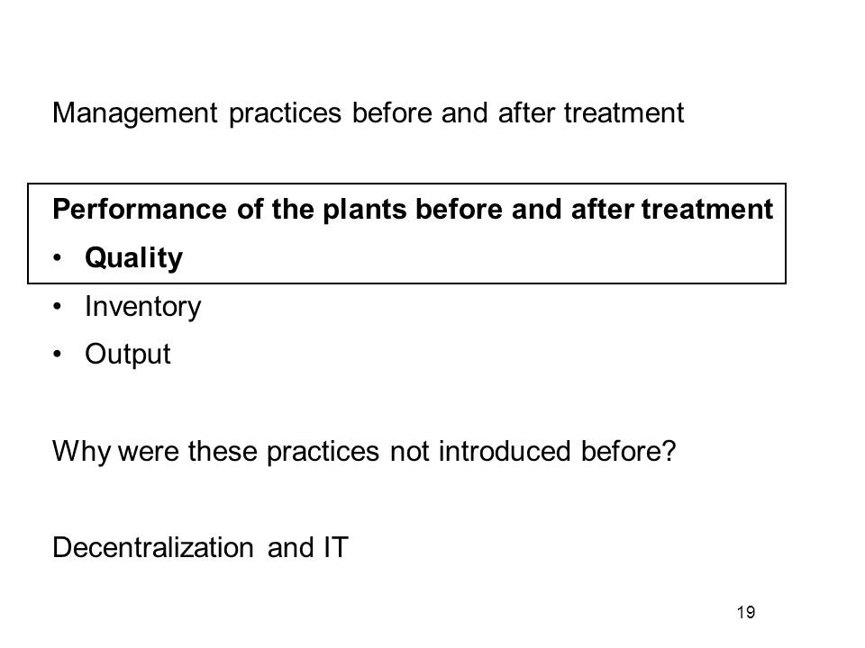 19 Management practices before and after treatment Performance of the plants before and after treatment Quality Inventory Output Why were these practi