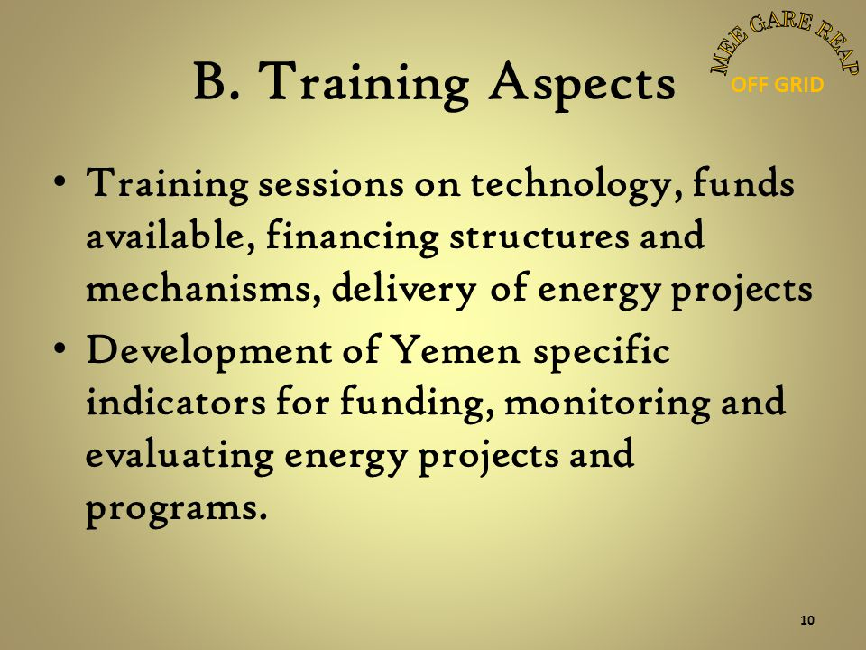B. Training Aspects Training sessions on technology, funds available, financing structures and mechanisms, delivery of energy projects Development of