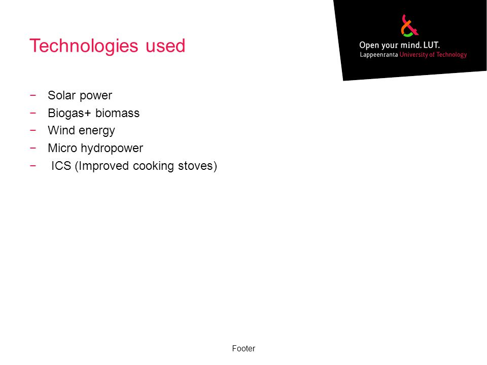 Technologies used Solar power Biogas+ biomass Wind energy Micro hydropower ICS (Improved cooking stoves) Footer