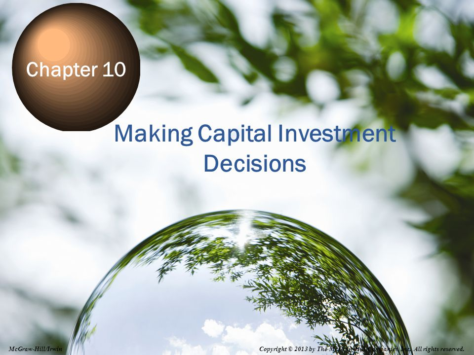10-1 Making Capital Investment Decisions Chapter 10 Copyright © 2013 by The McGraw-Hill Companies, Inc. All rights reserved. McGraw-Hill/Irwin