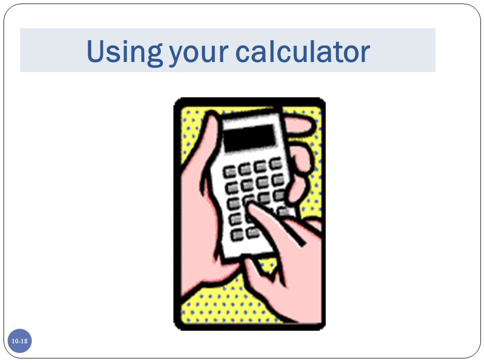 10-18 Using your calculator