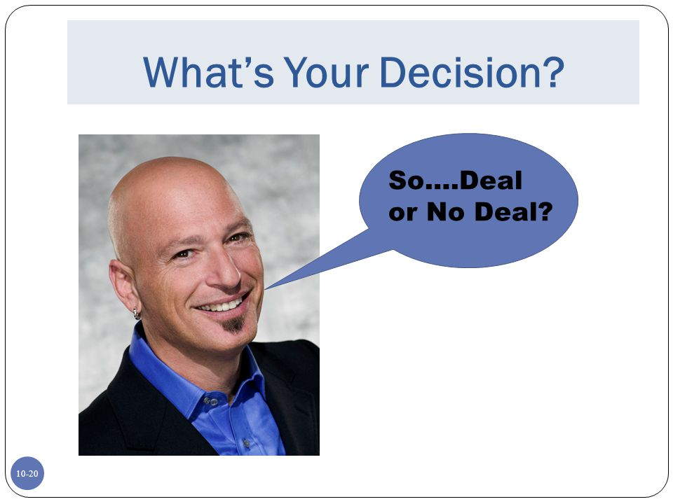 10-20 Whats Your Decision? So….Deal or No Deal?