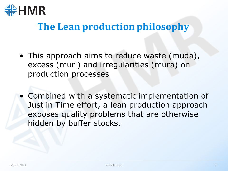 The Lean production philosophy This approach aims to reduce waste (muda), excess (muri) and irregularities (mura) on production processes Combined wit