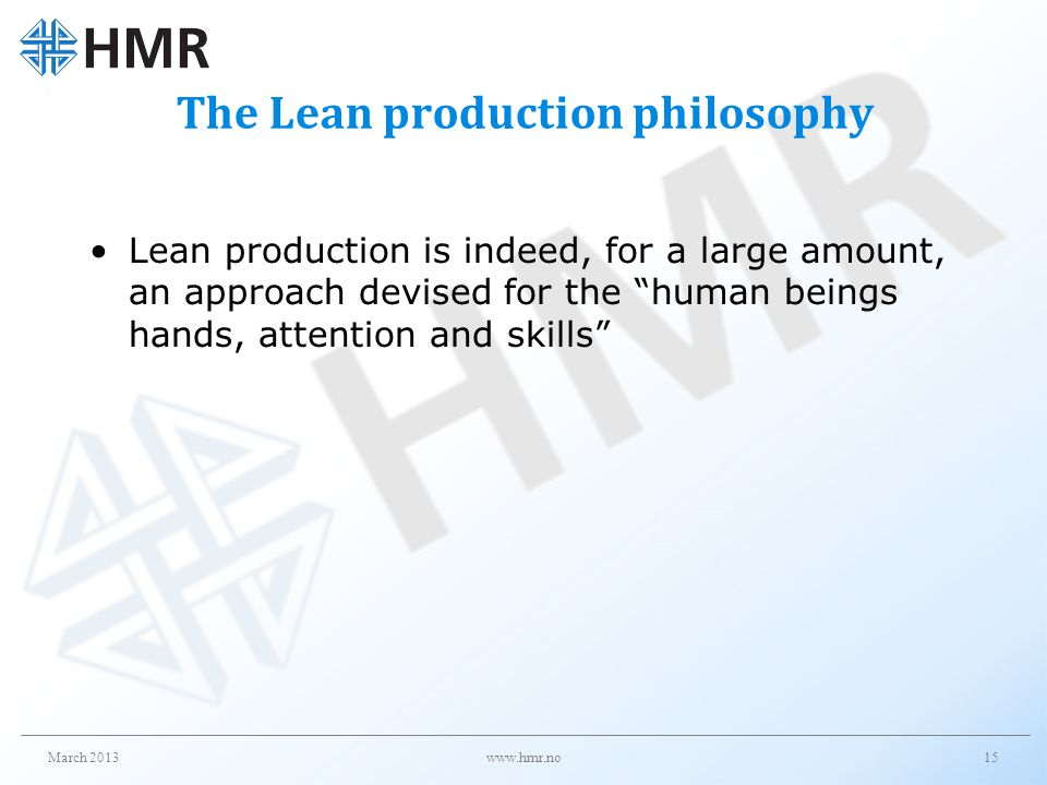 The Lean production philosophy Lean production is indeed, for a large amount, an approach devised for the human beings hands, attention and skills Mar