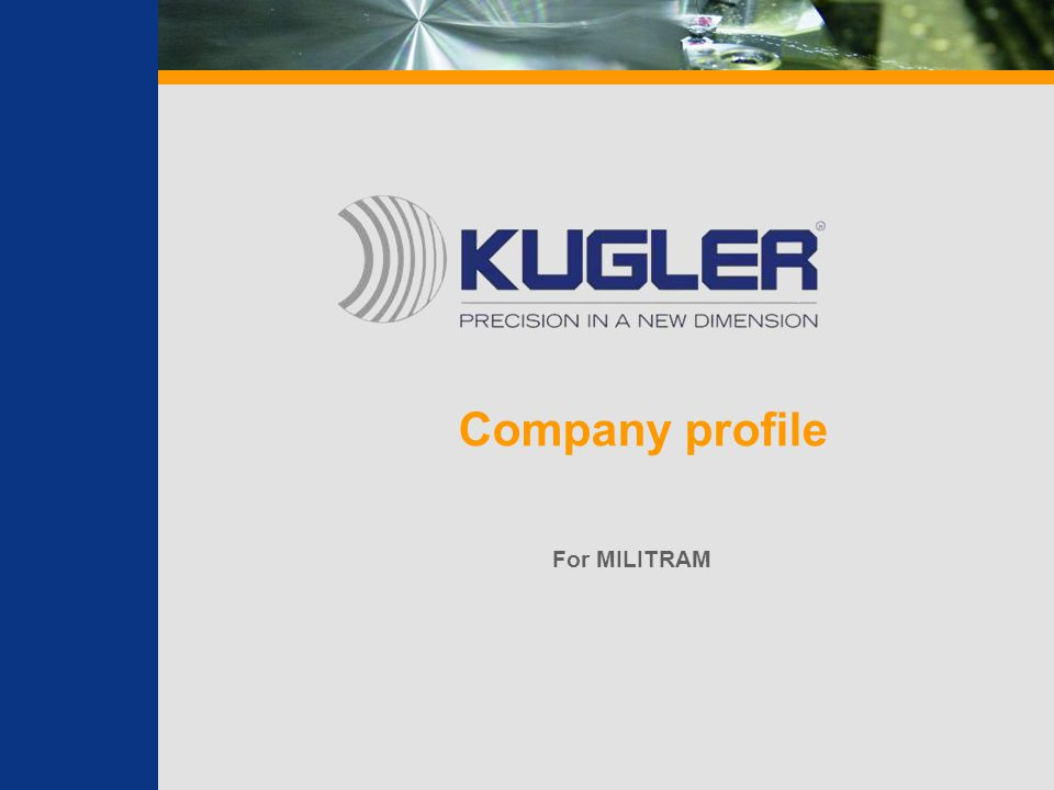 www.kugler-precision.com info@kugler-precision.com 2 Mission Statement Company Overview Application Areas Technology Product Lines Company Commitment Content