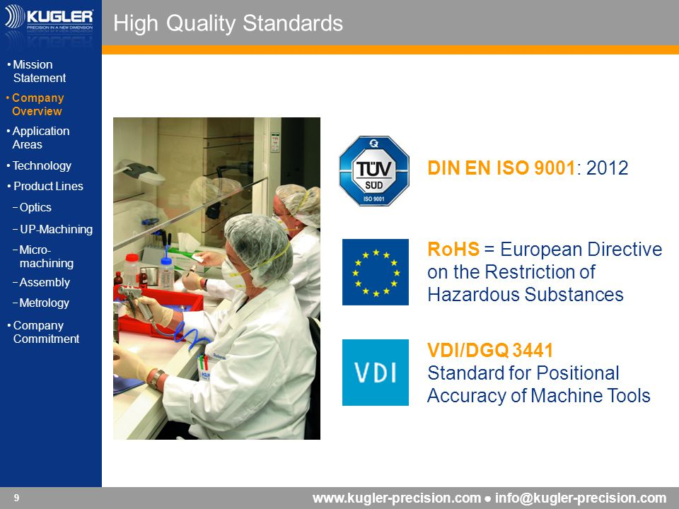 www.kugler-precision.com info@kugler-precision.com 9 High Quality Standards DIN EN ISO 9001: 2012 RoHS = European Directive on the Restriction of Haza