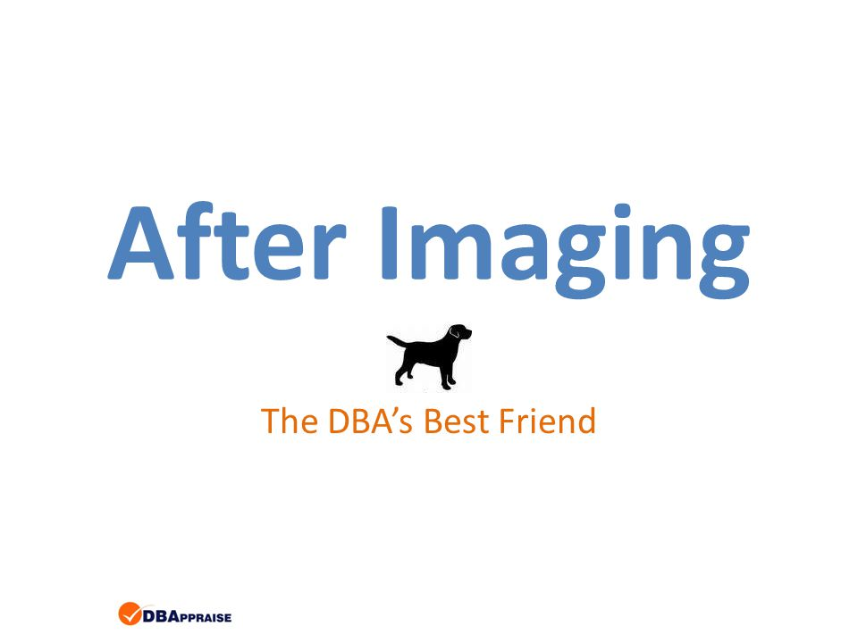 After Imaging The DBAs Best Friend
