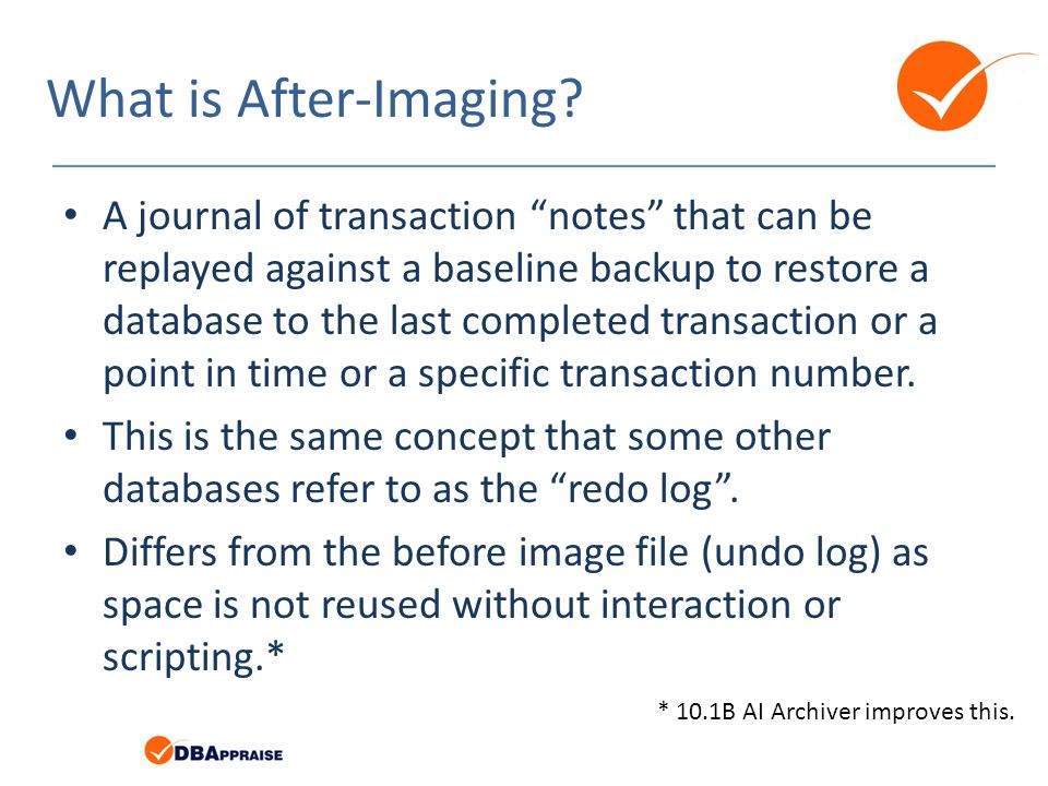 What is After-Imaging? A journal of transaction notes that can be replayed against a baseline backup to restore a database to the last completed trans