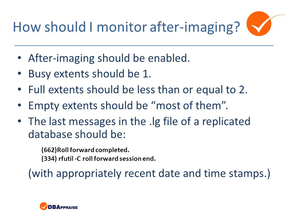 How should I monitor after-imaging? After-imaging should be enabled. Busy extents should be 1. Full extents should be less than or equal to 2. Empty e