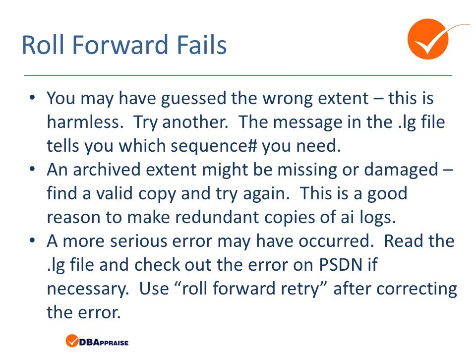 Roll Forward Fails You may have guessed the wrong extent – this is harmless. Try another. The message in the.lg file tells you which sequence# you nee