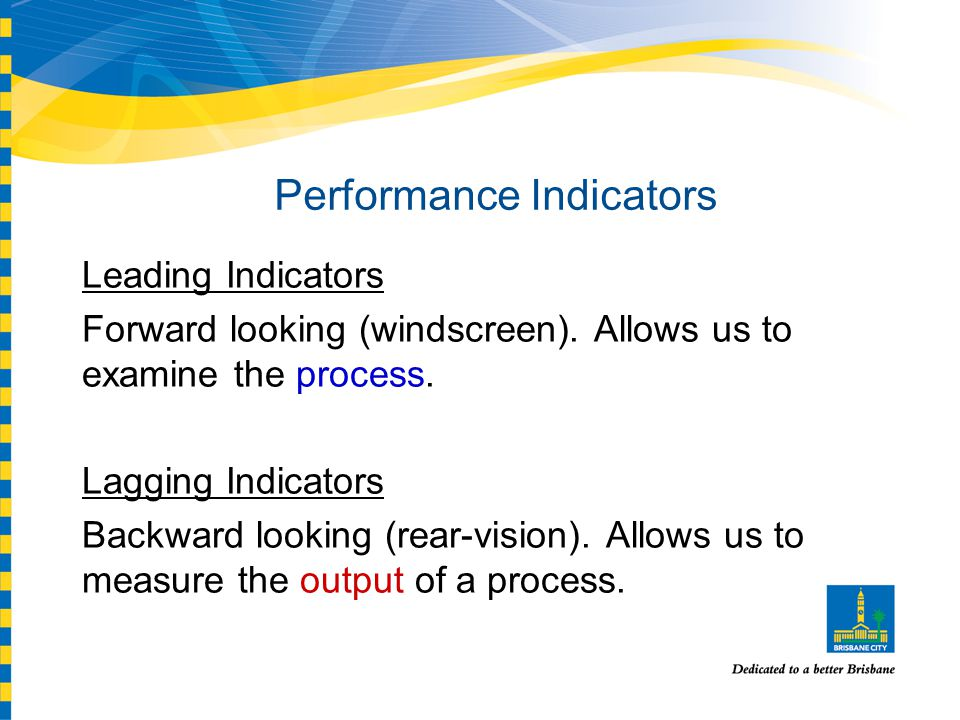 Performance Indicators Leading Indicators Forward looking (windscreen).