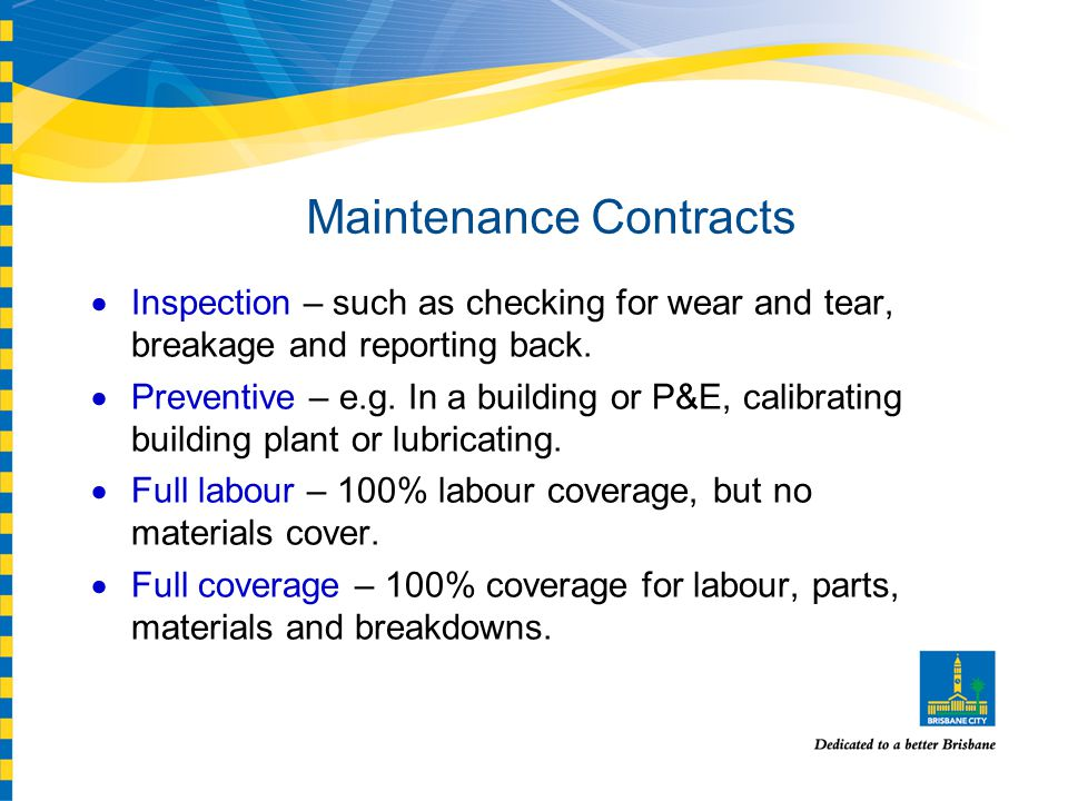 Maintenance Contracts Inspection – such as checking for wear and tear, breakage and reporting back.