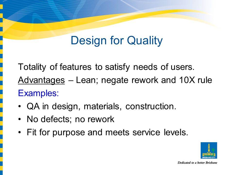 Design for Quality Totality of features to satisfy needs of users.