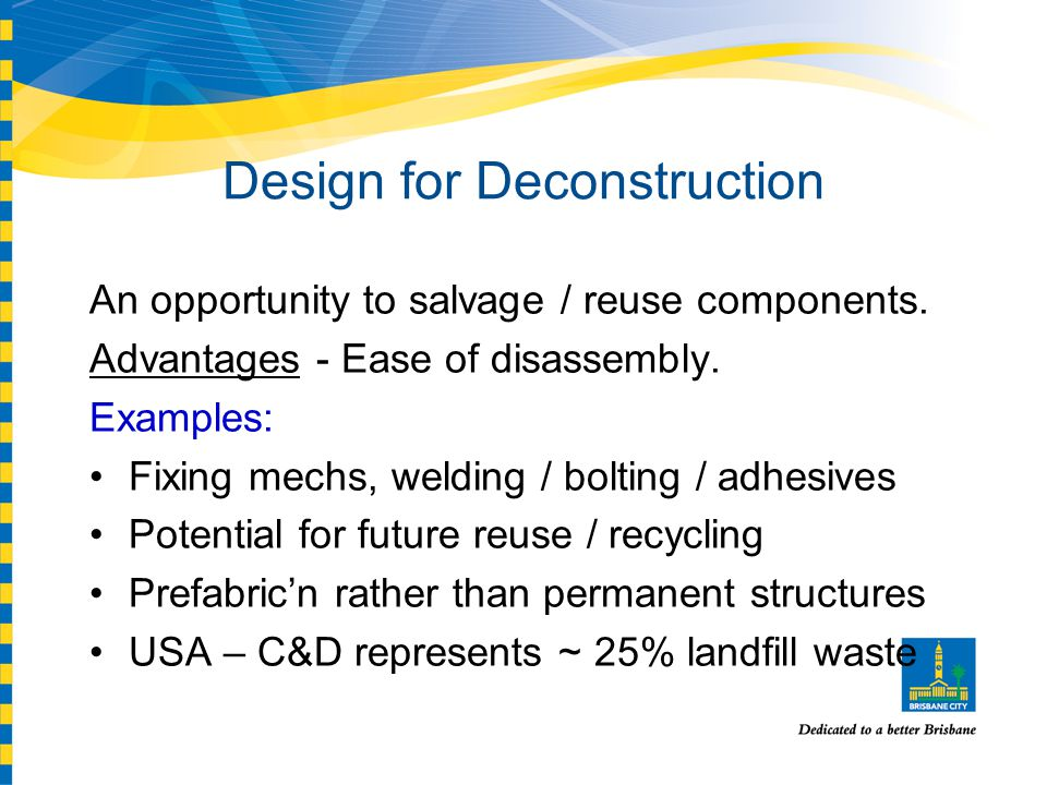 Design for Deconstruction An opportunity to salvage / reuse components.