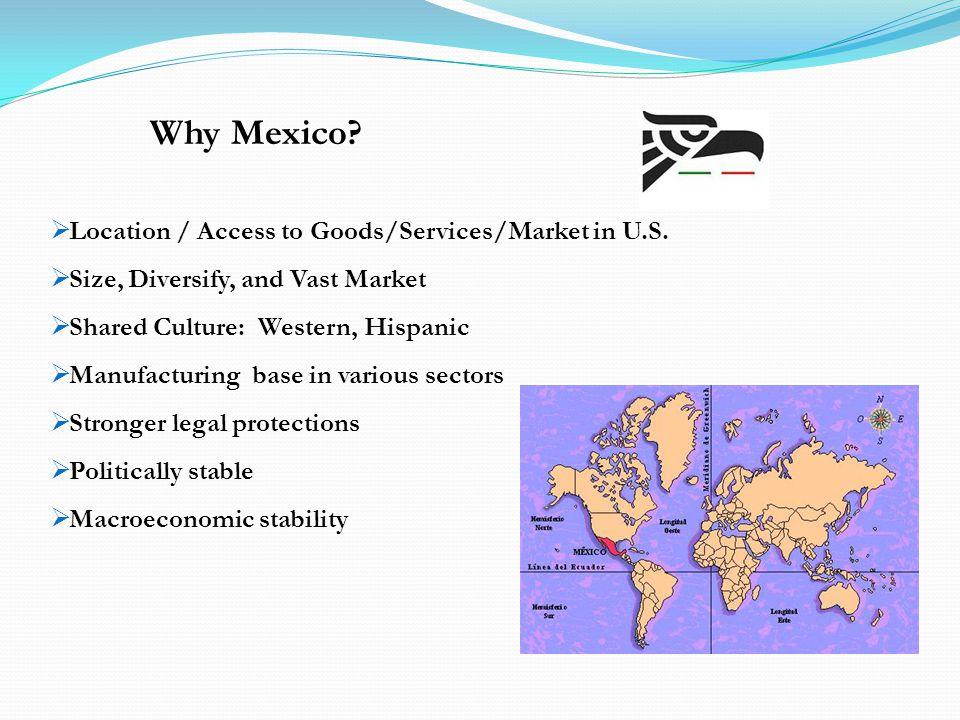 Why Mexico. Location / Access to Goods/Services/Market in U.S.