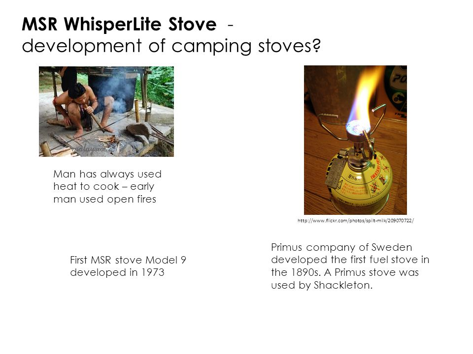 MSR WhisperLite Stove - development of camping stoves? Man has always used heat to cook – early man used open fires Primus company of Sweden developed