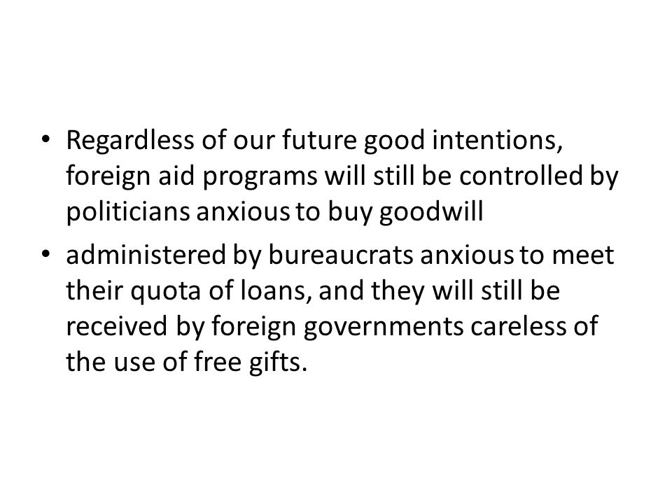 CONCLUSSION Judging from the number of positive and negative effects of foreign aid, the negatives seem to outweigh the positives.