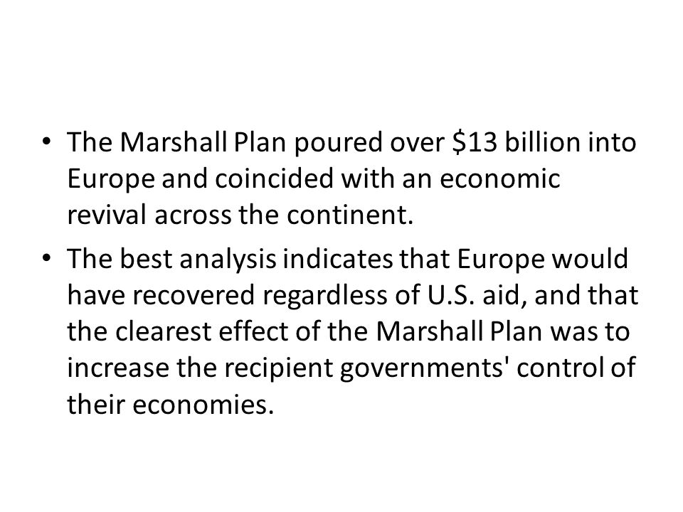 The apparent success of the Marshall Plan led Truman in 1949 to propose his Point Four Program To provide a smaller version of the Marshall Plan for poor countries in Africa, Asia, and Central and South America.