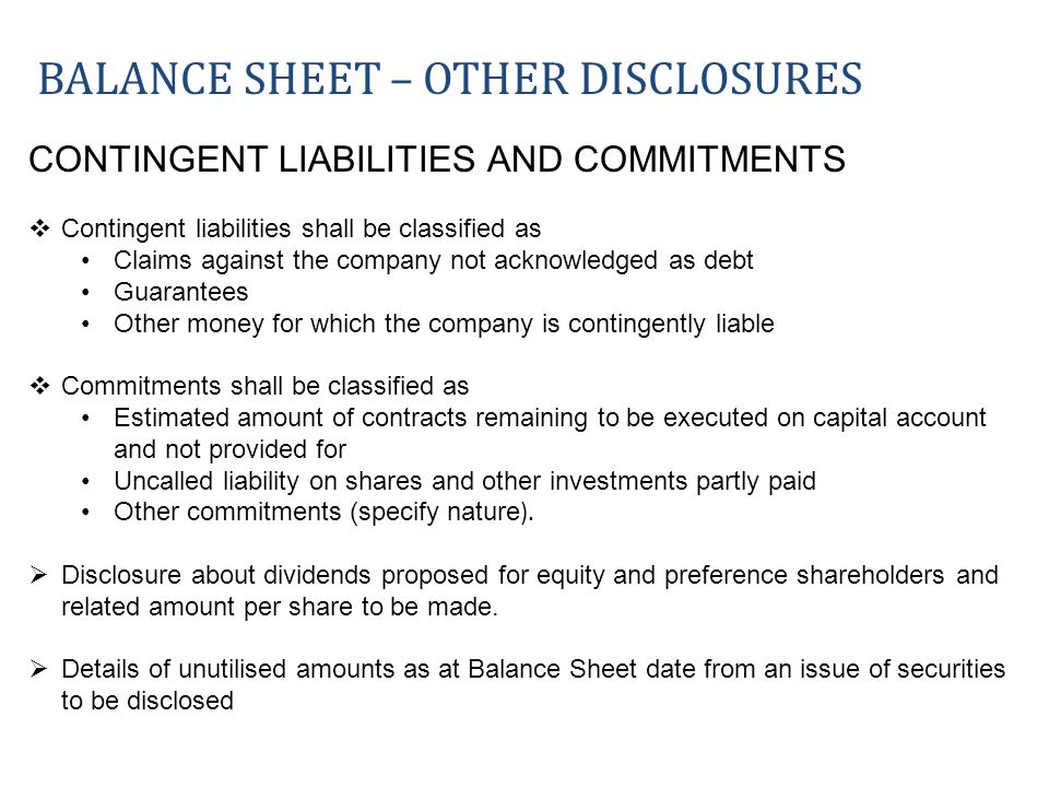CONTINGENT LIABILITIES AND COMMITMENTS Contingent liabilities shall be classified as Claims against the company not acknowledged as debt Guarantees Ot